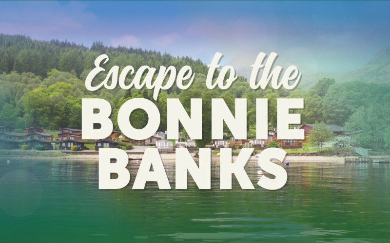 Escape to the Bonnie Banks