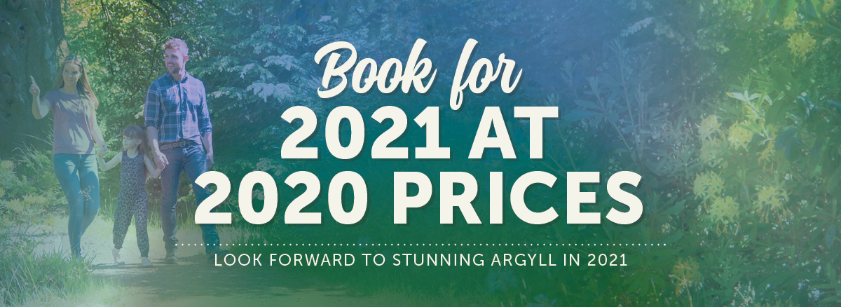 Book for 2021 at 2020 prices at Argyll
